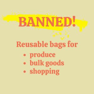 BANNED! Reusable bags for: produce, bulk goods, shopping